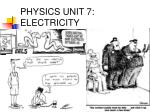 PHYSICS UNIT 7: ELECTRICITY