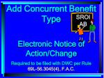 Add Concurrent Benefit Type Electronic Notice of Action/Change