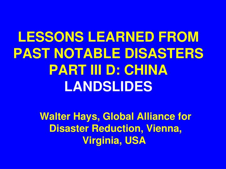 lessons learned from past notable disasters part iii d china landslides n.