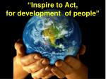 """Inspire to Act, for development of people"""