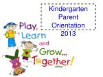 Kindergarten Parent Orientation 2013