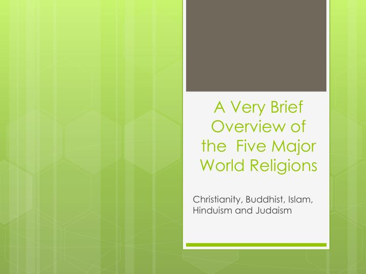 a very brief overview of the five major world religions n.
