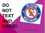 Do not text and drive!