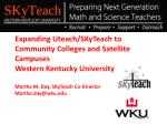 Expanding  Uteach / SKyTeach  to Community Colleges and Satellite Campuses
