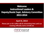 Welcome Instructional Leaders & Deputy/Assist Supt. Advisory Committee 2013-2014