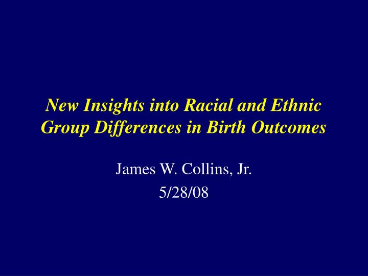 new insights into racial and ethnic group differences in birth outcomes n.