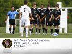 U.S. Soccer Referee Department 2012 Grade 8 – Law 13 Free Kicks