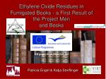 Ethylene Oxide Residues in Fumigated Books - a First Result of the Project Men and Books :