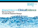 Bringing Evidence into Dju-Lyn Chng 茹玲 Account Development Manager