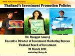 Dr. Bonggot Anuroj Executive Director of Investment Marketing Bureau Thailand Board of Investment