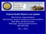 Federal Health Reform Law Update Mila Kofman, Superintendent