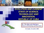 EVOLUTION AND CURRENT STATE OF SCIENCE, TECHNOLOGY AND INNOVATION.  REPUBLIC OF CUBA