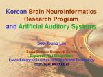 Korean Brain Neuroinformatics Research Program and  Artificial Auditory Systems