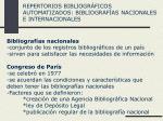 REPERTORIOS BIBLIOGRÁFICOS AUTOMATIZADOS: BIBLIOGRAFÍAS NACIONALES E INTERNACIONALES