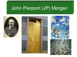 John Pierpont (JP) Morgan