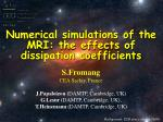 Numerical simulations of the MRI: the effects of dissipation coefficients
