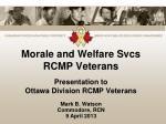 Morale and Welfare Svcs RCMP Veterans Presentation to  Ottawa Division RCMP Veterans