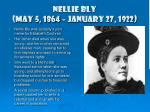 Nellie Bly (May 5, 1864 – January 27, 1922)