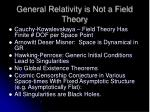 General Relativity is Not a Field Theory