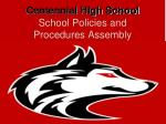 Centennial High School School Policies and Procedures Assembly