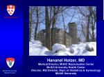 Hananel Holzer, MD Medical Director, MUHC Reproductive Center McGill University Health Center