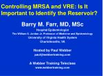 Controlling MRSA and VRE: Is It Important to Identify the Reservoir?