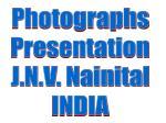 Photographs Presentation J.N.V. Nainital INDIA