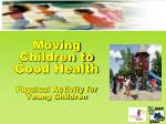 Moving Children to Good Health Physical Activity for Young Children