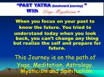 """PAST YATRA  (backward journey)  "" With     Deep Mystici"