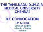 THE TAMILNADU D r .M.G.R. MEDICAL UNIVERSITY CHENNAI XX CONVOCATION 10 th July 2010