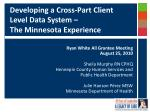 Developing a Cross-Part Client Level Data System –  The Minnesota Experience
