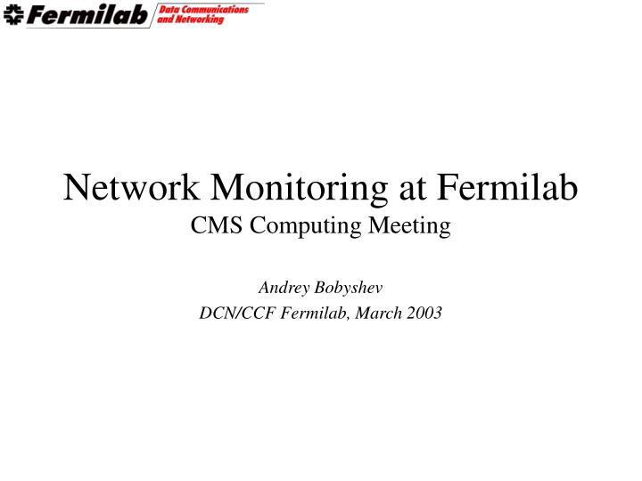 network monitoring at fermilab cms computing meeting n.