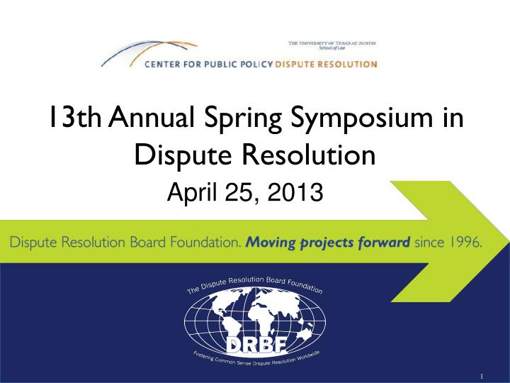 13th annual spring symposium in dispute resolution n.