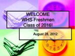 WELCOME WHS Freshmen Class of 2016!