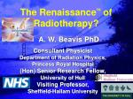 The Renaissance TM of Radiotherapy?