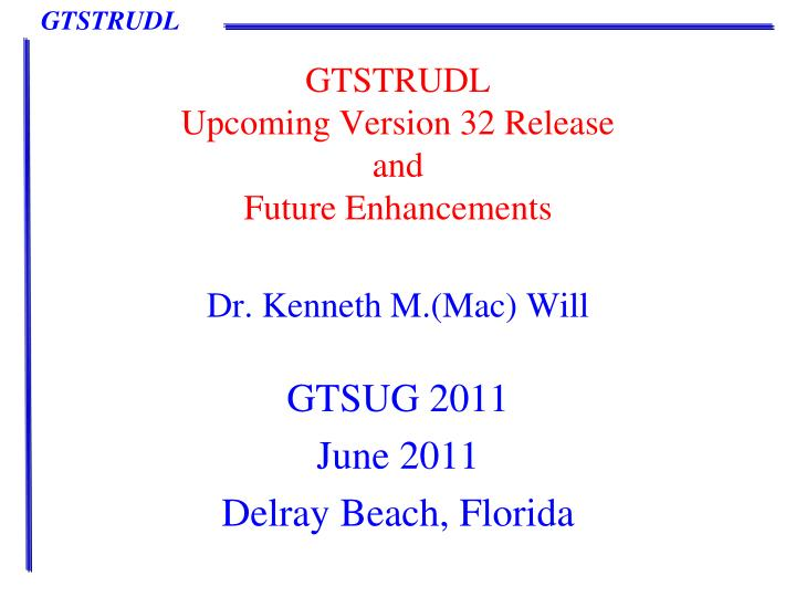 gtstrudl upcoming version 32 release and future enhancements n.