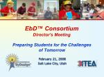 EbD™ Consortium Director's Meeting Preparing Students for the Challenges of Tomorrow