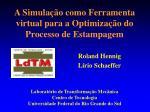 A Simulação como Ferramenta virtual para a Optimização do Processo de Estampagem