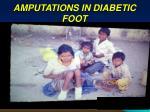 AMPUTATIONS IN DIABETIC FOOT