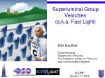 Superluminal Group Velocities (a.k.a. Fast Light)