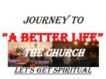 """JOURNEY TO """"A Better Life"""" Let's Get Spiritual"""