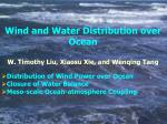 Wind and Water Distribution over Ocean W. Timothy Liu, Xiaosu Xie, and Wenqing Tang