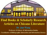 Find Books & Scholarly Research Articles on Chicano Literature Dr. Jun Wang