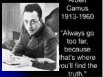 "Albert Camus 1913-1960 ""Always go too far, because that's where you'll find the truth."""