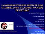 LA INVERSIÓN EXTRANJERA DIRECTA DE CHINA EN AMÉRICA LATINA Y EL CARIBE: 10 CASOS DE ESTUDIO