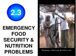 EMERGENCY FOOD SECURITY & NUTRITION PROBLEMS
