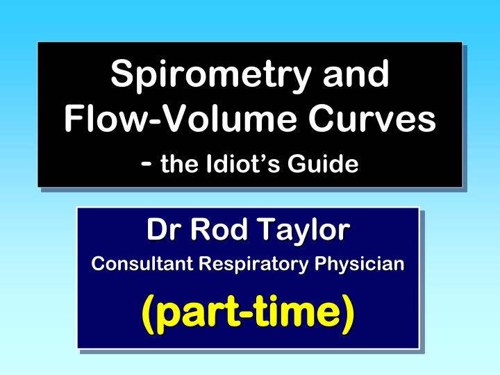 spirometry and flow volume curves the idiot s guide n.