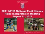 2011 NFHS National Field Hockey Rules Interpretation Meeting August 11, 2011