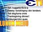 Mon – fish nuggets/rib-b-q Tue – cheesy ravioli/spicy ckn tenders Wed – hot dog/tuna crois