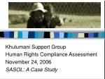 Khulumani Support Group Human Rights Compliance Assessment  November 24, 2006 SASOL: A Case Study